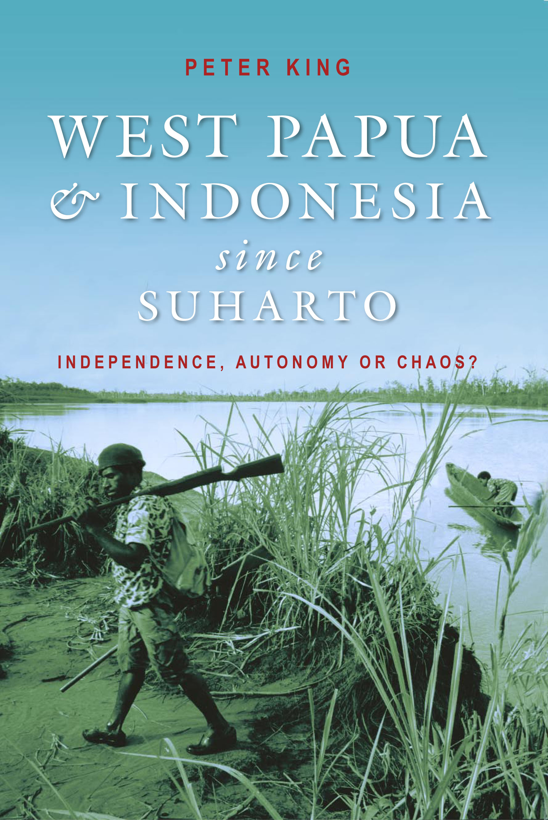 West Papua and Indonesia Since Suharto: Independence, Autonomy or Chaos? </strong